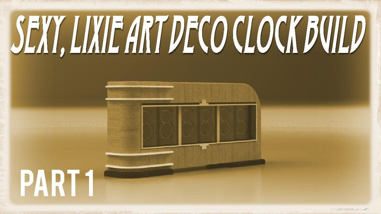 Sexy, Lixie Art Deco Clock Build - Part 1
