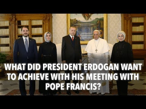 President Erdogan's recent visit to the Vatican and meeting with Pope Francis