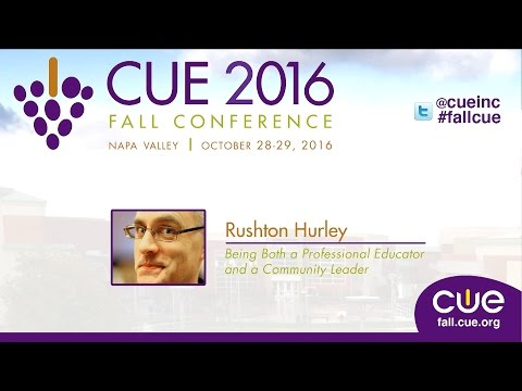 Being A Professional Educator and Community Leader- Rushton Hurley- CUE 2016 Fall Conference