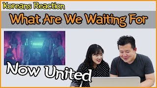 Now United - What Are We Waiting For Reaction [Koreans Hoon & Cormie] / Hoontamin
