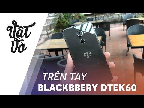 Vật Vờ| Trên tay Blackbbery DTEK60: quá đẹp và chất lượng
