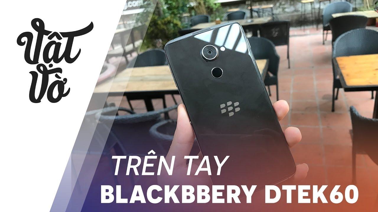 Vật Vờ  Trên tay Blackbbery DTEK60: quá đẹp và chất lượng