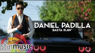 Download Daniel Padilla - Basta Ikaw (Official Lyric ) MP3 song and Music Video