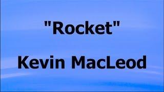 ROCKET - Kevin MacLeod - EDM (Royalty-Free Music)