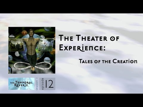 The Theater of Experience: Tales of the Creation (season 1 episode 12)