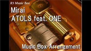 Mirai/ATOLS Feat. ONE [Music Box]
