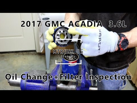 2017 GMC Acadia 3.6L First Oil Change, Oil Filter Cut Open & Inspection