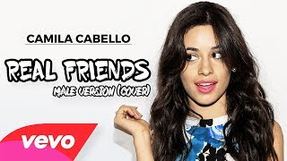 Camila Cabello - Real Friends (male version cover)