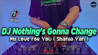 Download DJ NOTHING'S GONNA CHANGE MY LOVE FOR YOU - SHANIA YAN TIKTOK VIRAL REMIX FULL BASS TERBARU 2021