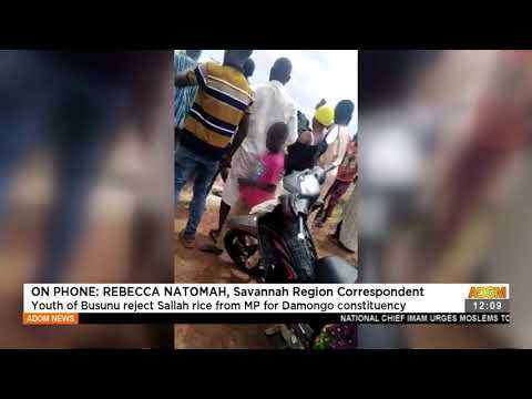 Youth of Busunu reject Sallah rice from MP for Damongo constituency- Adom TV (20-7-21)