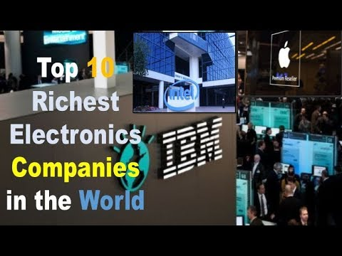 Top 10 Richest Electronics Companies in the World 2018