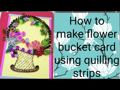How to make flower bucket card using quilling strips