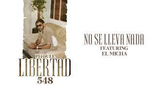 Pitbull ft. El Micha - No Se Lleva Nada (Audio Oficial)