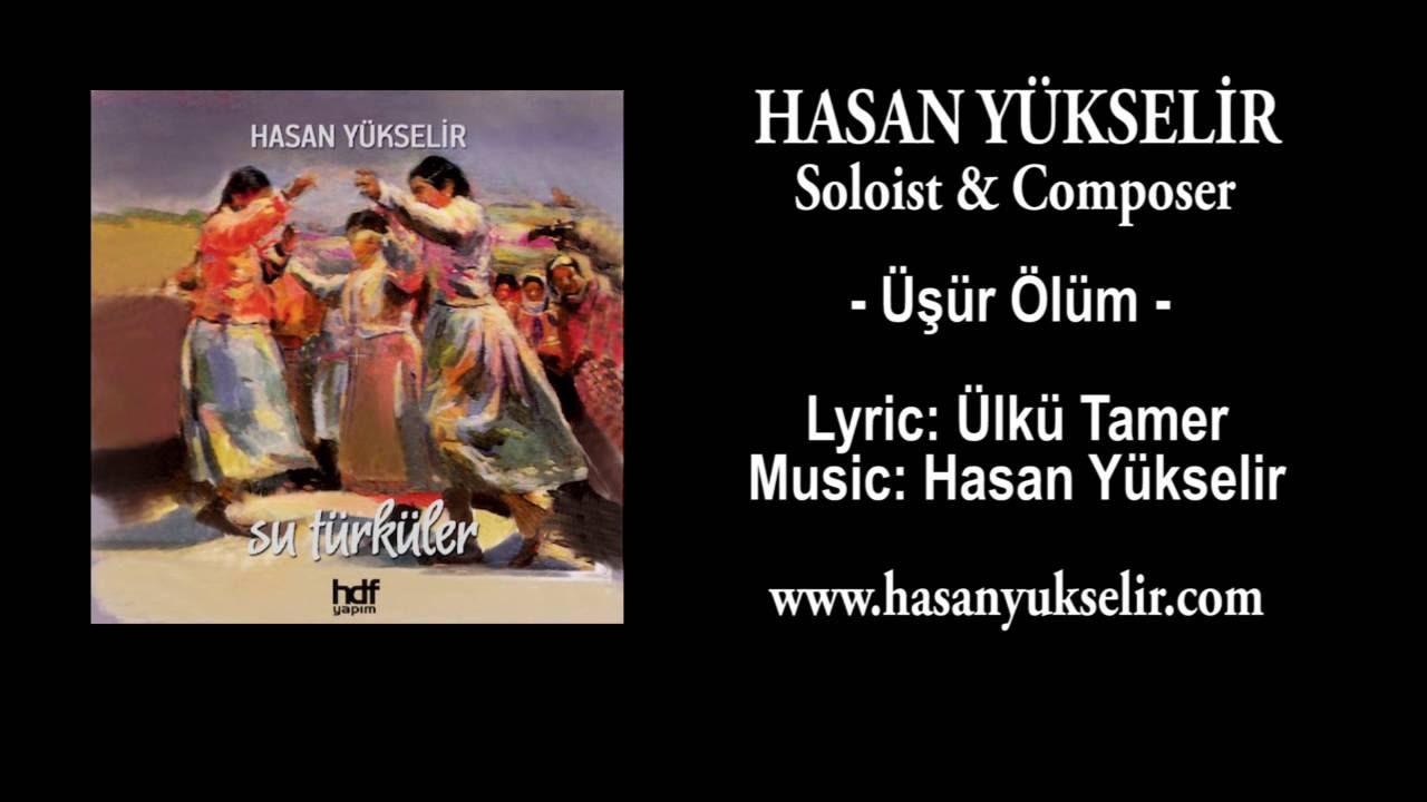 Hasan Yükselir - Üşür Ölüm - Lyric: Ülkü Tamer - Music: Hasan Yükselir