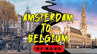 Netherlands to Belgium | Amsterdam-Brussels | 1st Road Trip in Europe EP-19