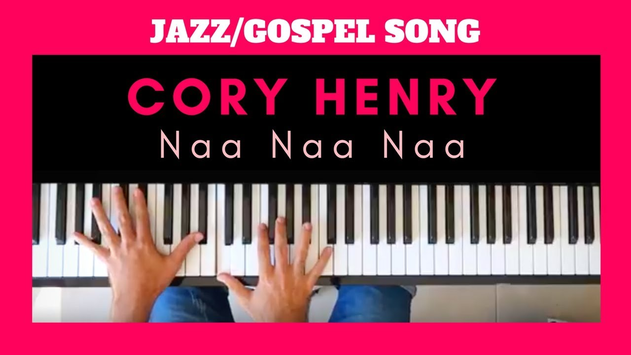 CORY HENRY Tutorial - NaaNaaNaa | JAZZ & GOSPEL PIANO CHORDS