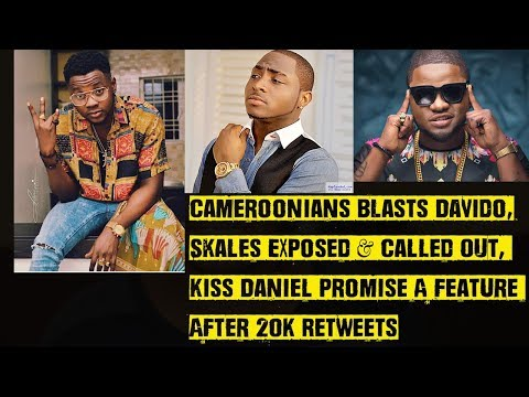 Cameroonians Blasts Davido, Skales Exposed, Kiss Daniel Promise A Feature After 20K Retweets, BBN