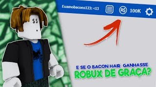 And IF BACON HAIR WON ROBUX FOR FREE-Dublado EN-BR