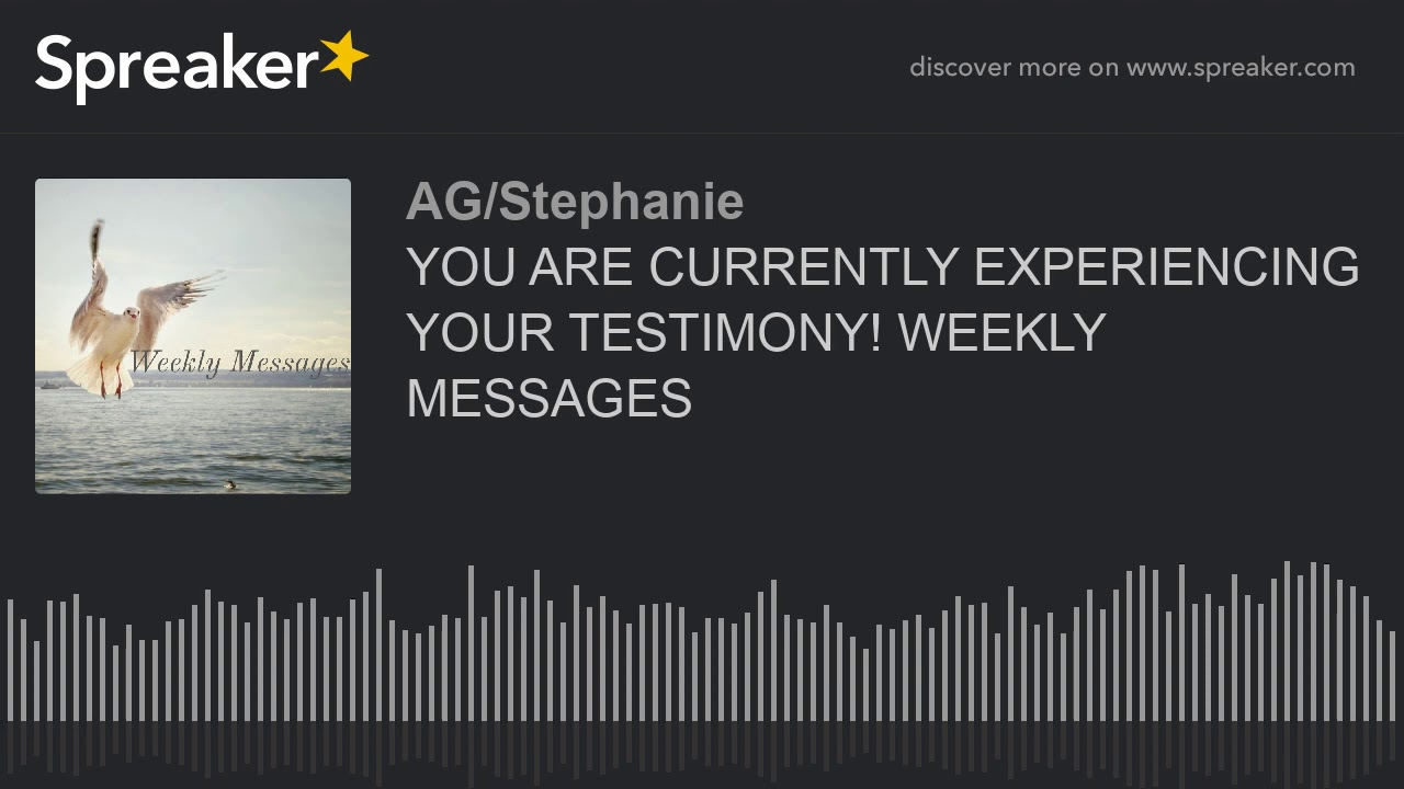 YOU ARE CURRENTLY EXPERIENCING YOUR TESTIMONY (NEXT LEVEL LIKE A VIDEO GAME)! WEEKLY MESSAGES