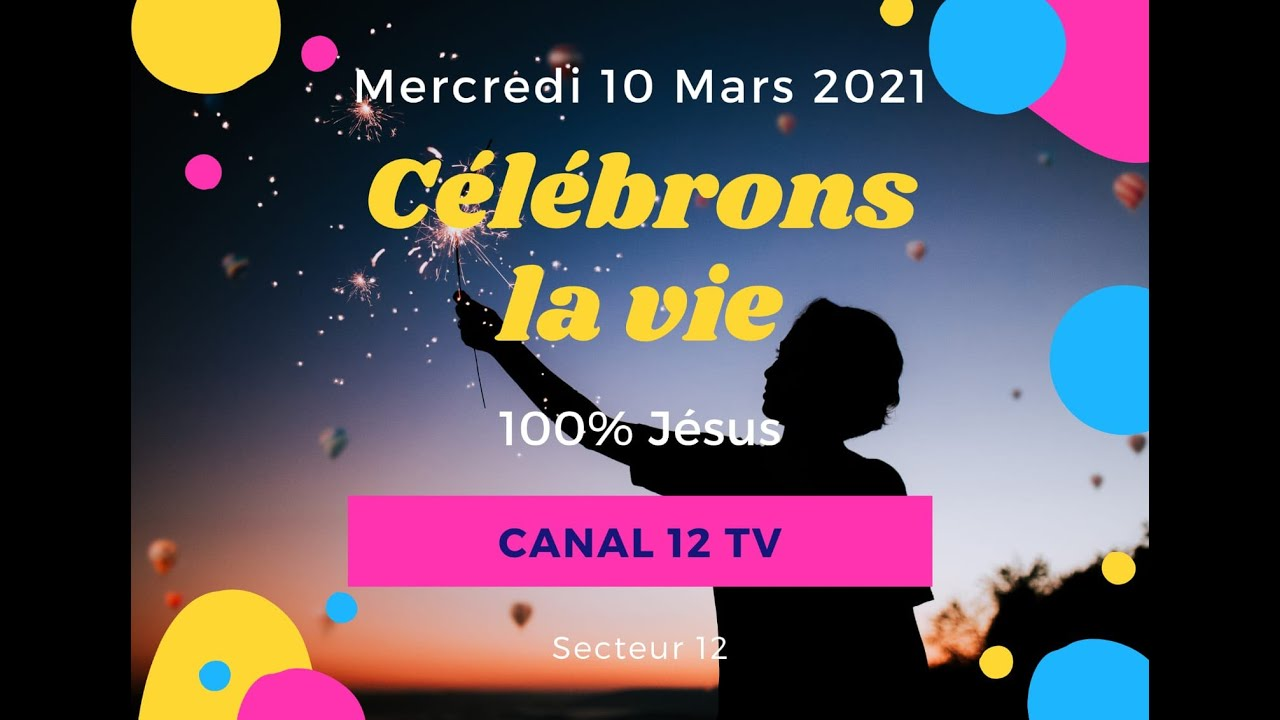CÉLÉBRONS LA VIE - MERCREDI 10 MARS 2021 - CANAL 12 TV