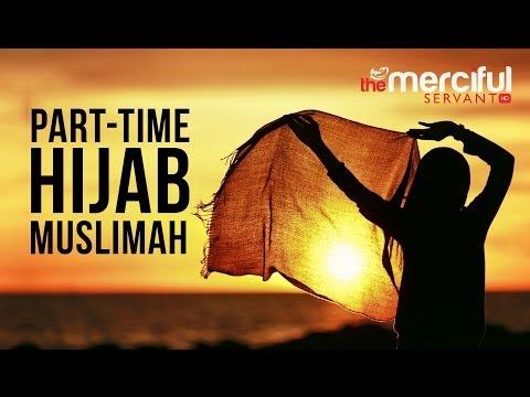 Part time Hijab - Muslimah - Merciful Servant Videos