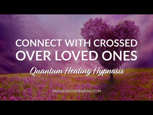 Connecting with crossed over friends and family members in a Beyond Quantum Healing Hypnosis session