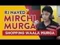 Shopping Waala Murga   Mirchi Murga   RJ Naved   Radio Mirchi