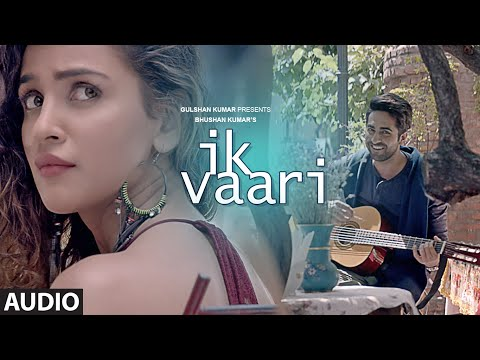 IK VAARI Full Audio Song | Feat. Ayushmann Khurrana & Aisha Sharma | T-Series