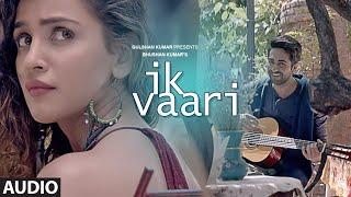 IK VAARI Full Audio Song | Feat. Ayushmann Khurrana & Aisha Sharma