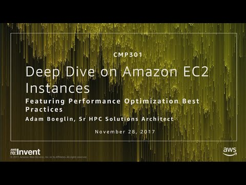 AWS re:Invent 2017: Deep Dive on Amazon EC2 Instances, Featuring Performance Optimiz (CMP301)