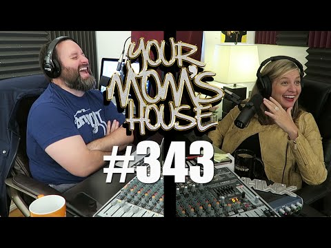 Your Mom's House Podcast - Ep. 343