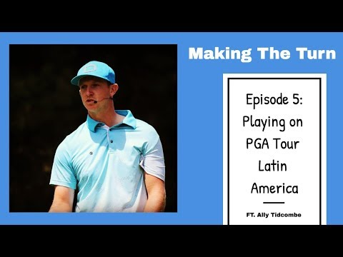 Playing On PGA Tour Latin America Ft. Ally Tidcombe - Making The Turn Ep. 5