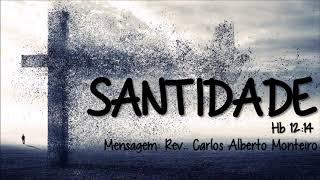 """""""Santidade"""" - Rev. Carlos Alberto Monteiro - 01/09/2019, 18h30."""