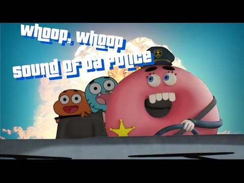 Whoop, Whoop Sound Of Da Police [The Amazing World of Gumball]