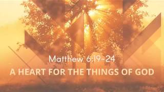 A Heart for the Things of God - February 25, 2018