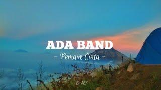 ADA BAND -  Pemain Cinta ( Lirik )