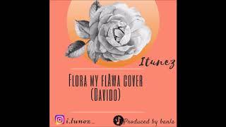 Flora my Flawa Cover (Davido) - Itunez
