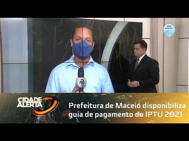 Prefeitura de Maceió disponibiliza guia de pagamento do IPTU 2021