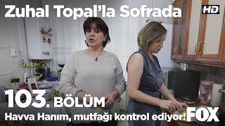 Havva hanım, mutfağı kontrol ediyor! Zuhal Topal'la Sofrada 103. Bölüm