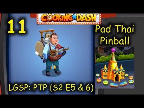 LGSP: PTP - Part 11 (S2 E5 & 6) Auto Chef Appearance - DREN!!! (Cooking Dash - Pad Thai Pinball)
