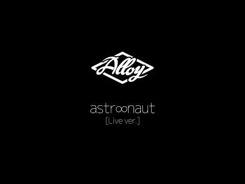 Alloy - astr∞naut [Live ver.]