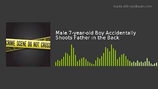 Male 7-year-old Boy Accidentally Shoots Father in the Back