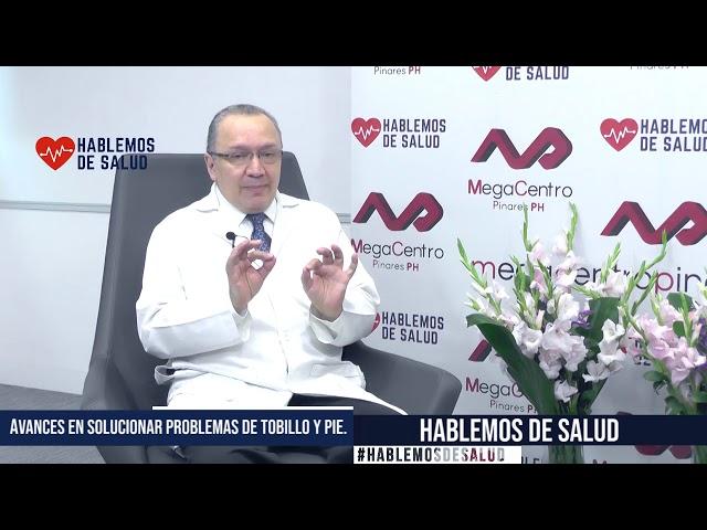 Hablemos de Salud: Dr.  Fernando Martinez   avances en solucionar problemas de tobillo y pie