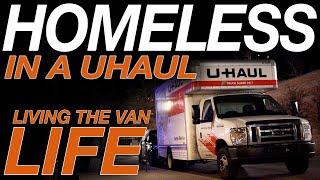 Homeless In a Uhaul - Living The Van Life