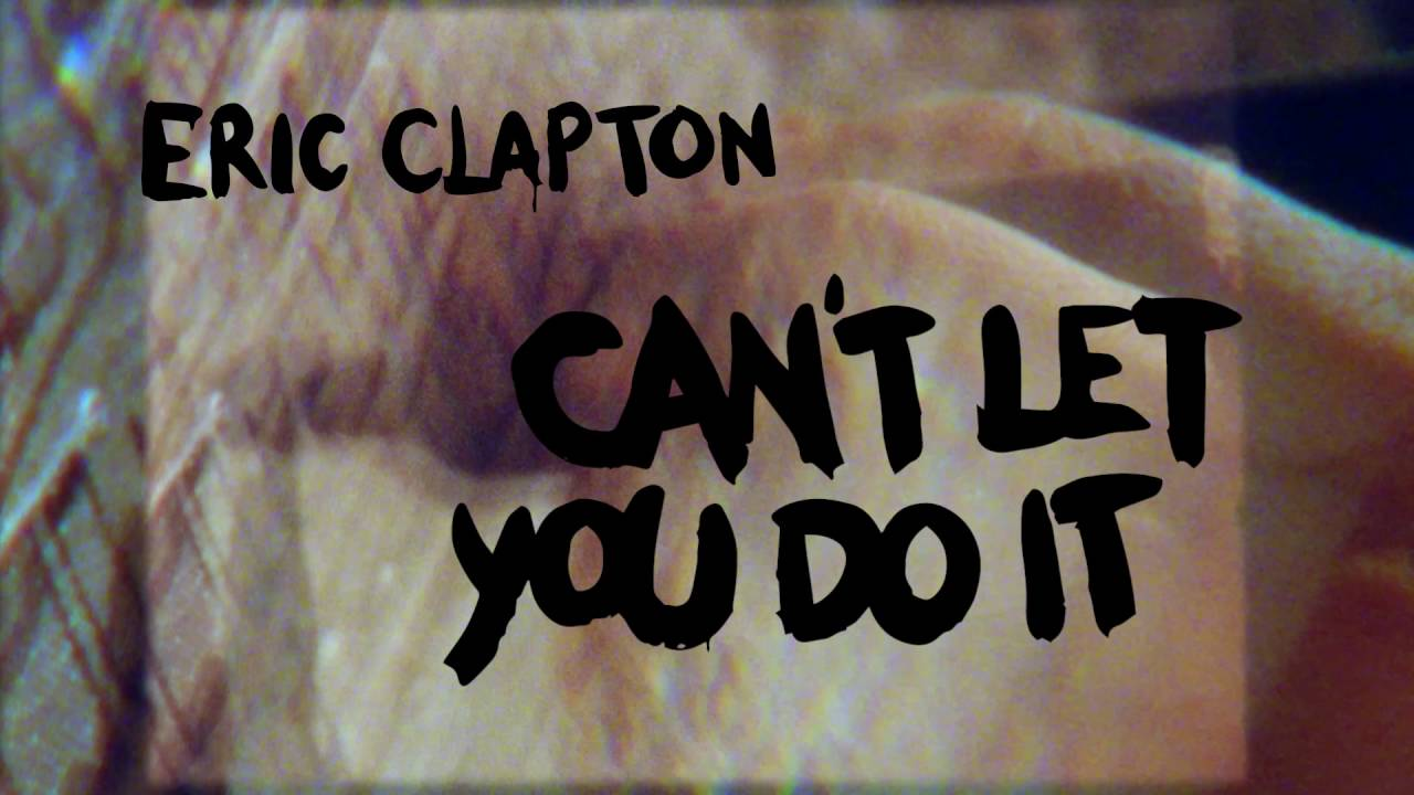 """Eric Clapton """"Can't Let You Do It"""" (Official Lyric Video)"""