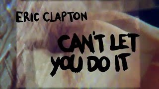 "Eric Clapton ""Can't Let You Do It"" (Official Lyric Video)"