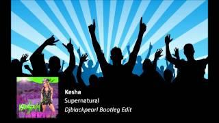 Kesha - Supernatural (Djblackpearl Bootleg Edit)