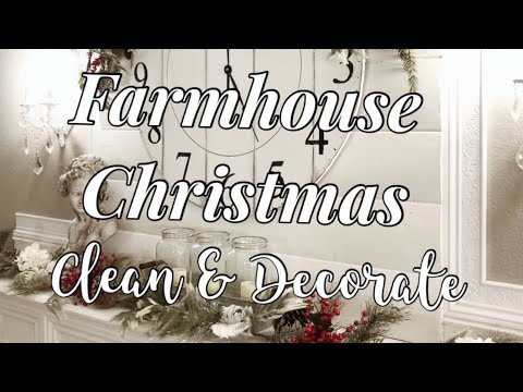 CHRISTMAS 2019   CLEAN WITH ME   FARMHOUSE CHRISTMAS DECORATING IDEAS   MONICA ROSE