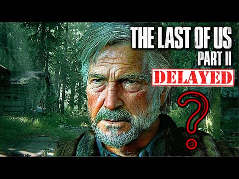 The LAST OF US 2: RELEASE DATE COULD IT BE DELAYED AGAIN?! - Last Of Us Part 2 Release Date