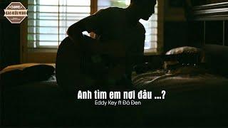 Anh Tìm Em Nơi Đâu - Eddy Key ft. Đá Đen |VIDEO LYRIC| thumbnail